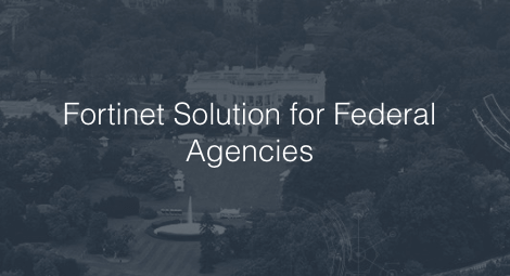 Fortinet Cybersecurity Solutions for Federal Agencies