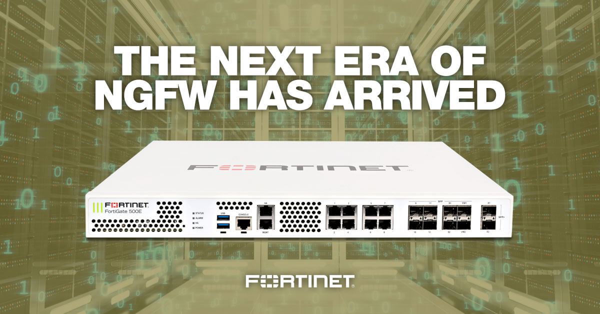 New FortiGate 300E and 500E, the Next Era of NGFW Has Arrived