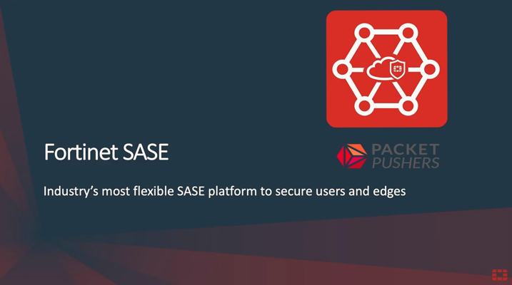 Fortinet SASE - PacketPushers Podcast