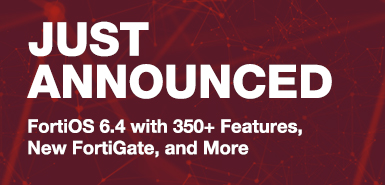 Just Announced: FortiOS 6.4 with 350+ Features, New FortiGate, and More