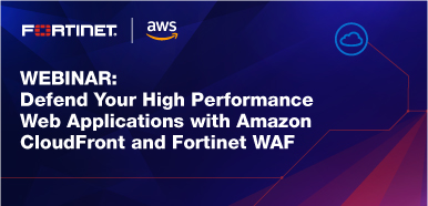 Defend Your High Performance Web Applications with Amazon CloudFront and Fortinet WAF